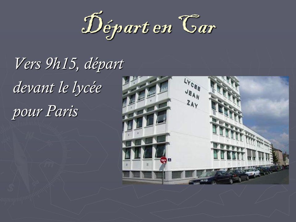 Départ en Car Vers 9h15, départ devant le lycée pour Paris