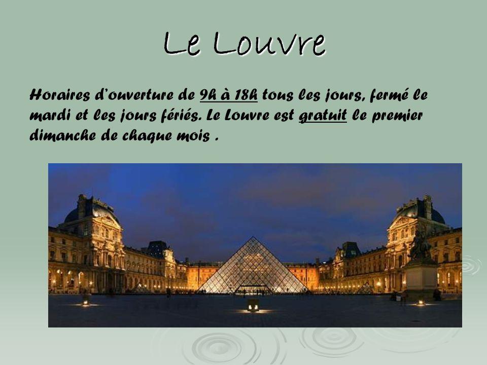 Le Louvre Horaires d'ouverture de 9h à 18h tous les jours, fermé le