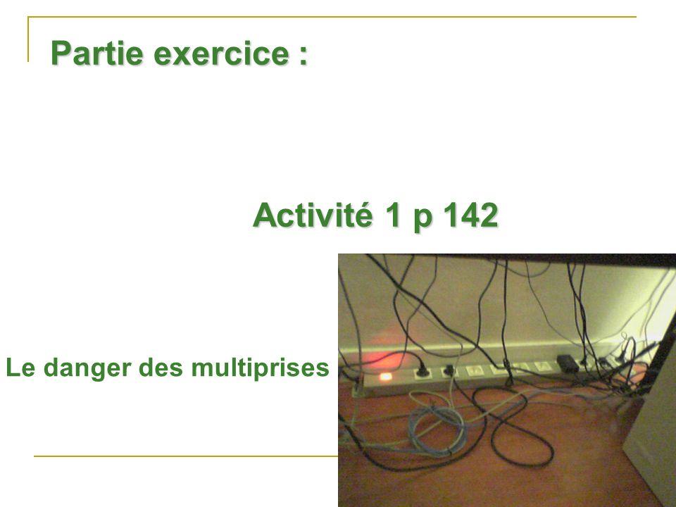 Partie exercice : Activité 1 p 142 Le danger des multiprises