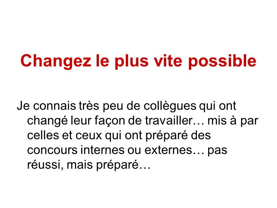 Changez le plus vite possible