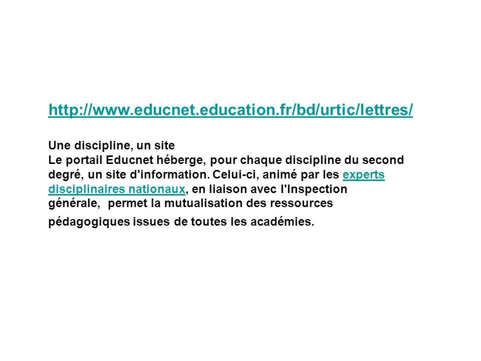 http://www.educnet.education.fr/bd/urtic/lettres/ Une discipline, un site.