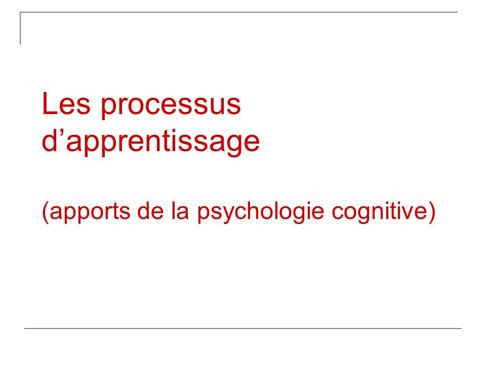 Les processus d'apprentissage (apports de la psychologie cognitive)