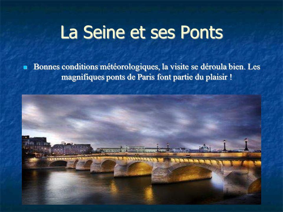 La Seine et ses Ponts Bonnes conditions météorologiques, la visite se déroula bien.