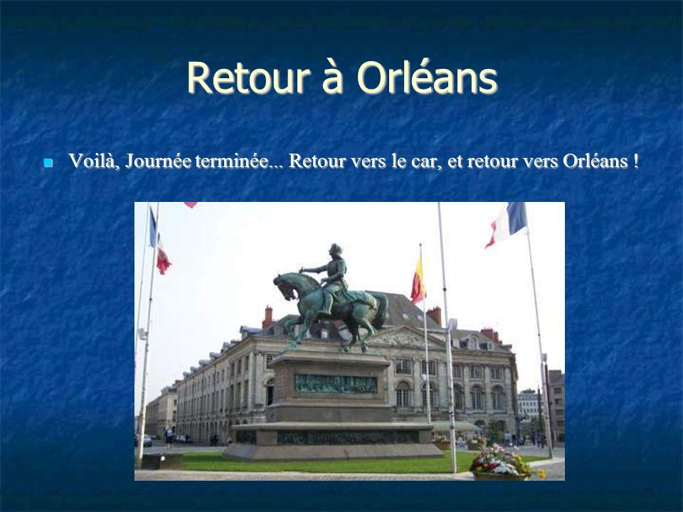 Retour à Orléans Voilà, Journée terminée... Retour vers le car, et retour vers Orléans !