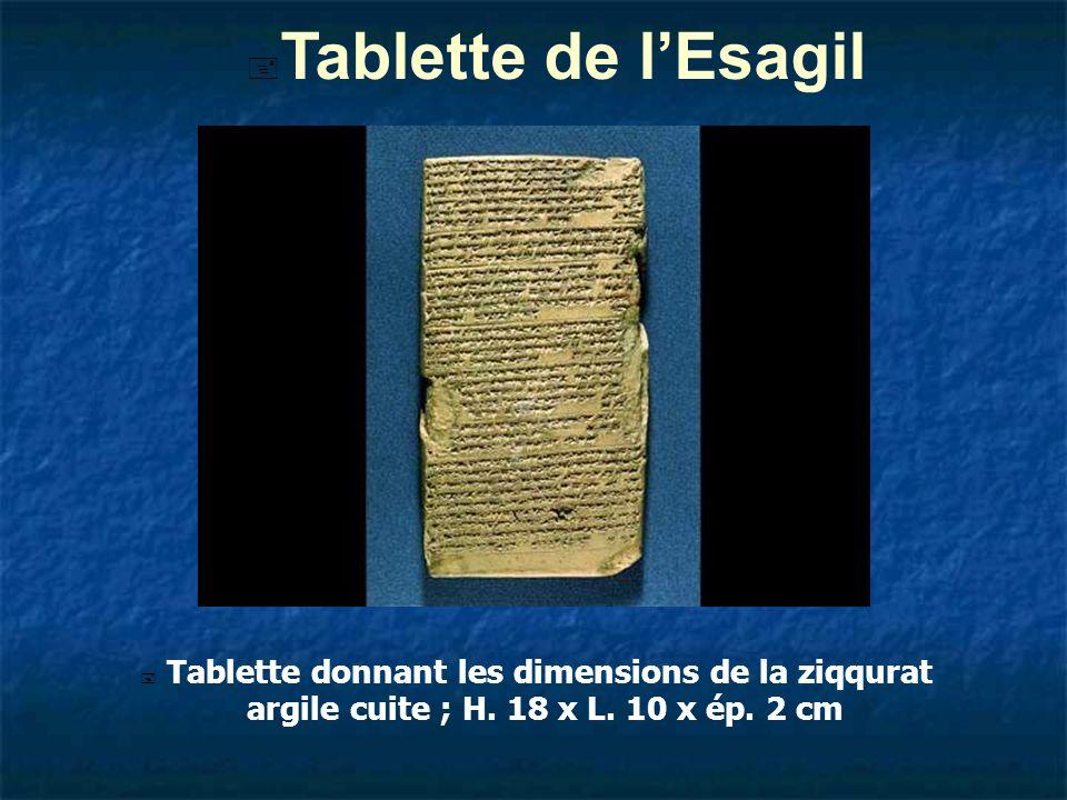 Tablette de l'Esagil Tablette donnant les dimensions de la ziqqurat argile cuite ; H.
