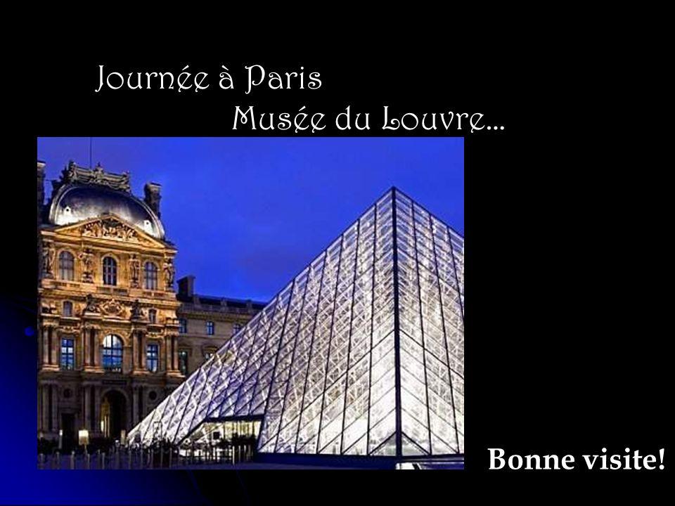 Journée à Paris Musée du Louvre… Bonne visite!