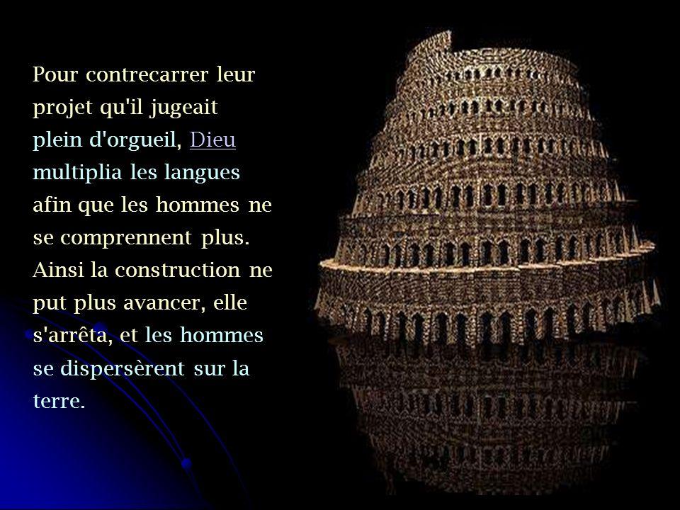Pour contrecarrer leur projet qu il jugeait plein d orgueil, Dieu multiplia les langues afin que les hommes ne se comprennent plus.