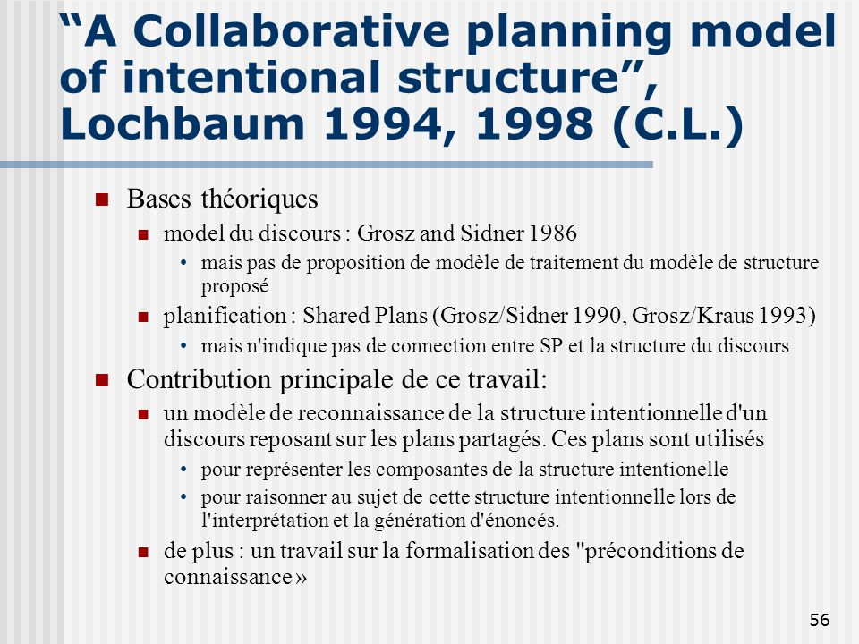 A Collaborative planning model of intentional structure , Lochbaum 1994, 1998 (C.L.)
