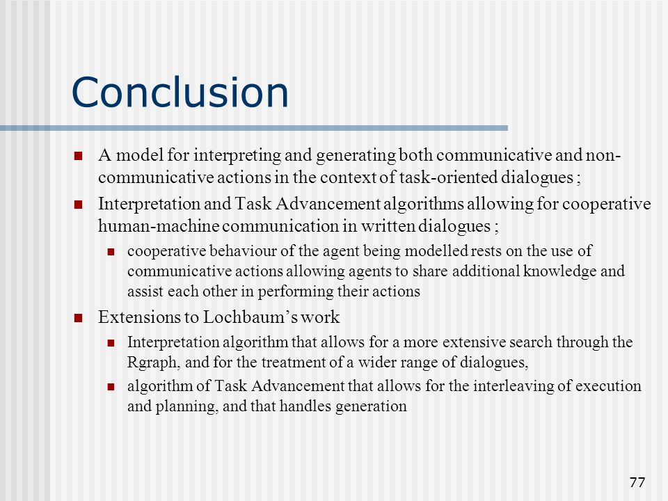 Conclusion A model for interpreting and generating both communicative and non-communicative actions in the context of task-oriented dialogues ;
