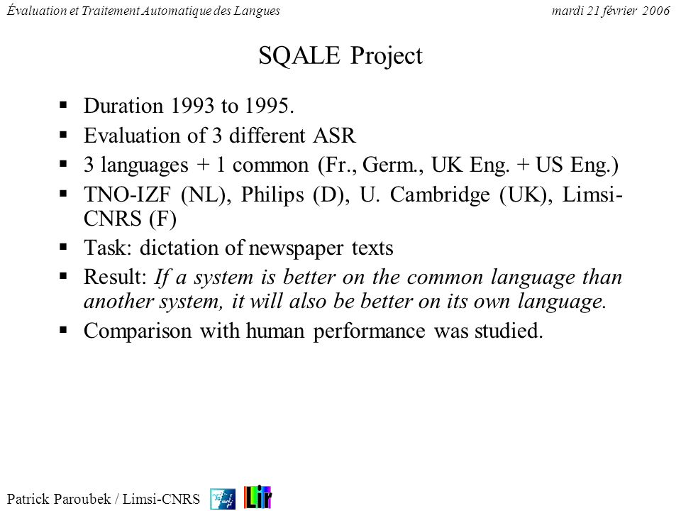 SQALE Project Duration 1993 to 1995. Evaluation of 3 different ASR