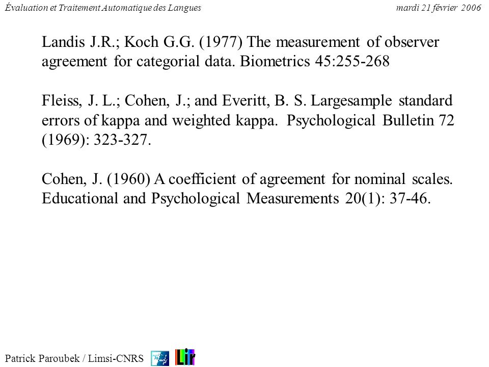 Landis J.R.; Koch G.G. (1977) The measurement of observer agreement for categorial data. Biometrics 45:255-268