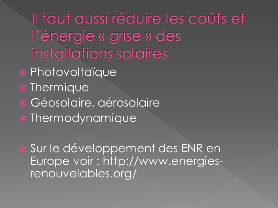 Il faut aussi réduire les coûts et l'énergie « grise » des installations solaires