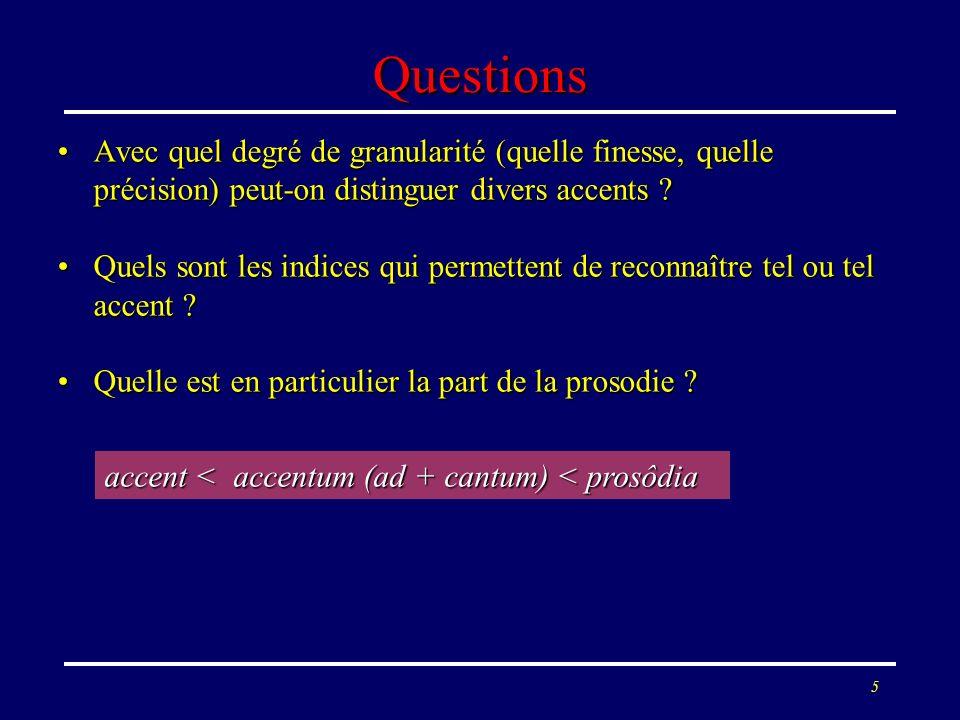 Questions Avec quel degré de granularité (quelle finesse, quelle précision) peut-on distinguer divers accents