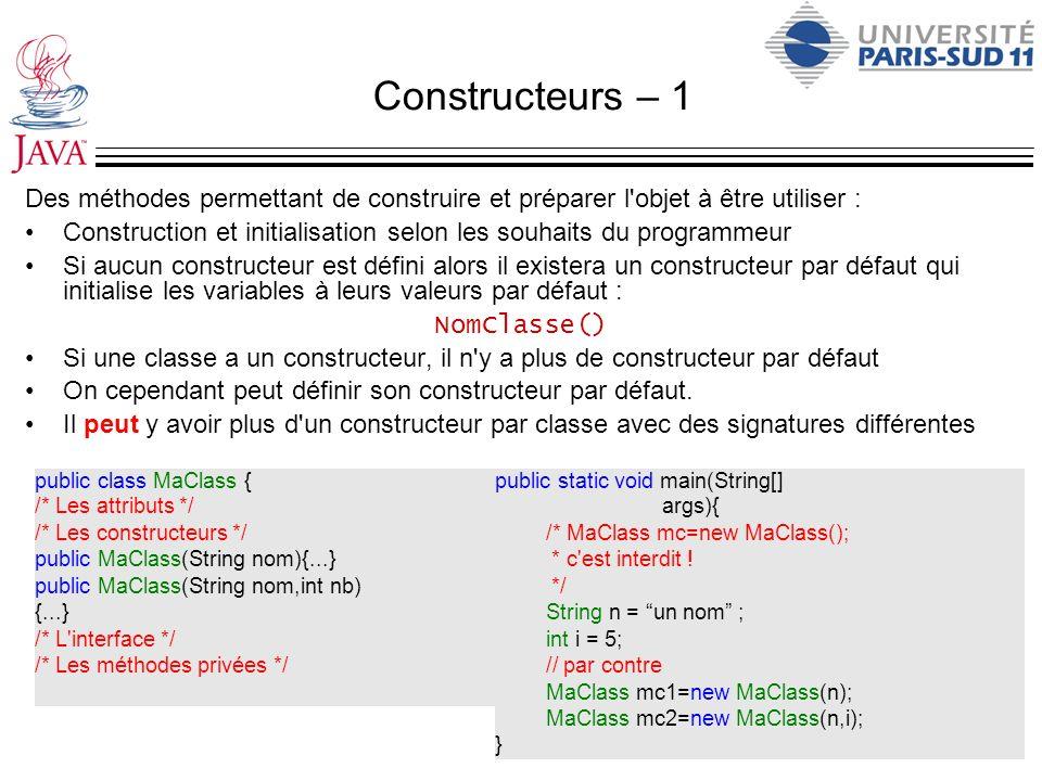 Constructeurs – 1 Des méthodes permettant de construire et préparer l objet à être utiliser :