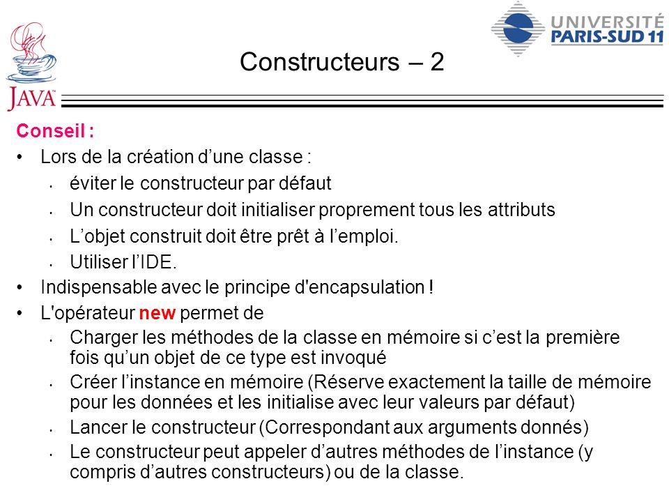 Constructeurs – 2 Conseil : Lors de la création d'une classe :