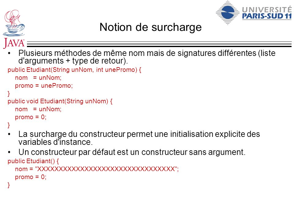 Notion de surchargePlusieurs méthodes de même nom mais de signatures différentes (liste d arguments + type de retour).