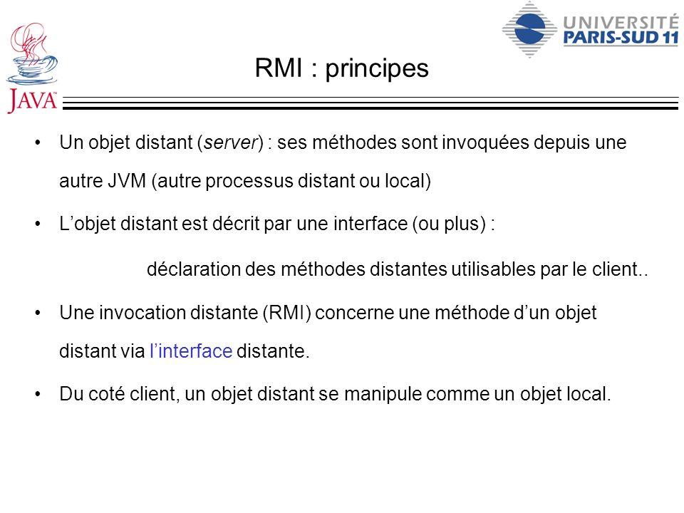 RMI : principes Un objet distant (server) : ses méthodes sont invoquées depuis une autre JVM (autre processus distant ou local)