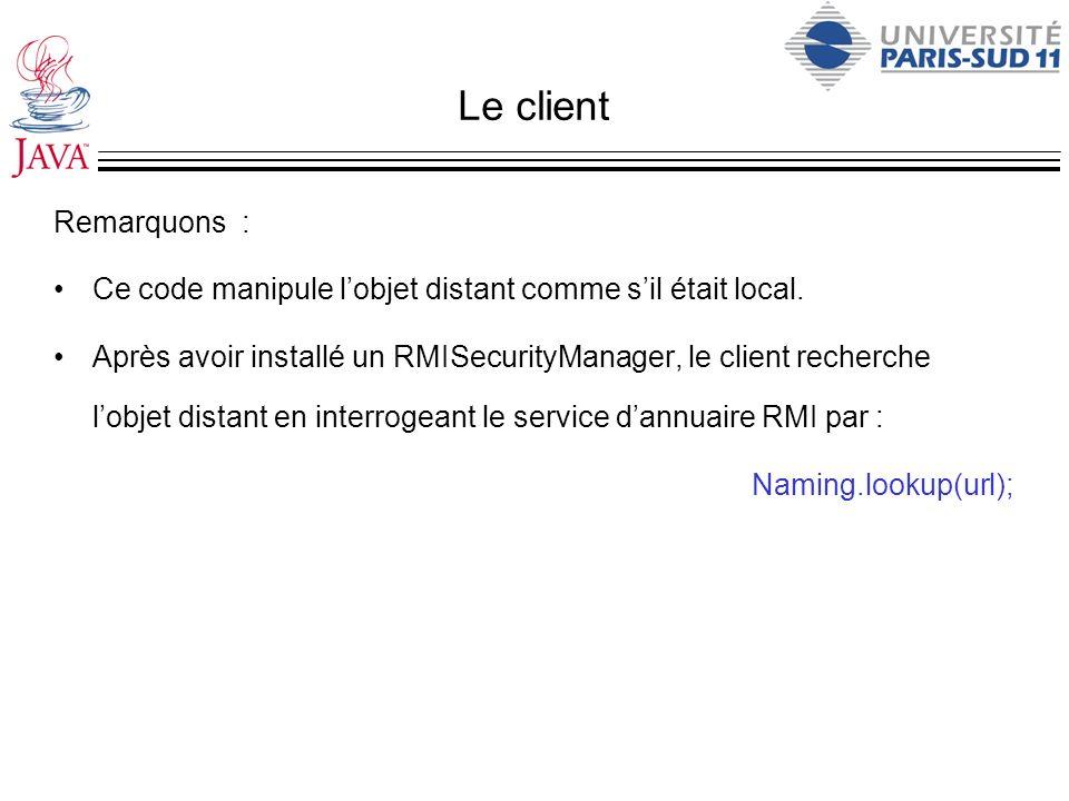 Le client Remarquons : Ce code manipule l'objet distant comme s'il était local.