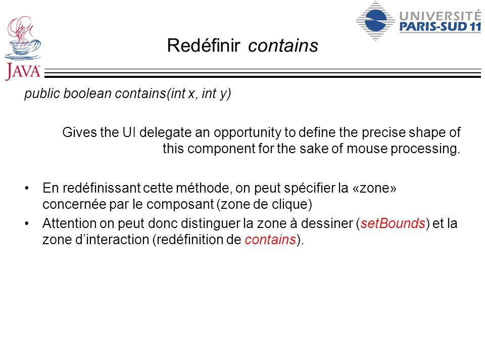 Redéfinir contains public boolean contains(int x, int y)