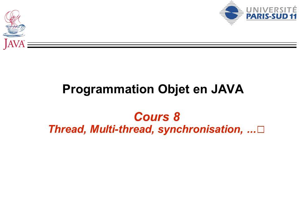 Programmation Objet en JAVA Cours 8 Thread, Multi-thread, synchronisation, ...