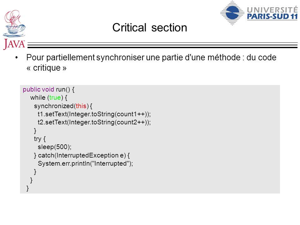 Critical section Pour partiellement synchroniser une partie d une méthode : du code « critique » public void run() {