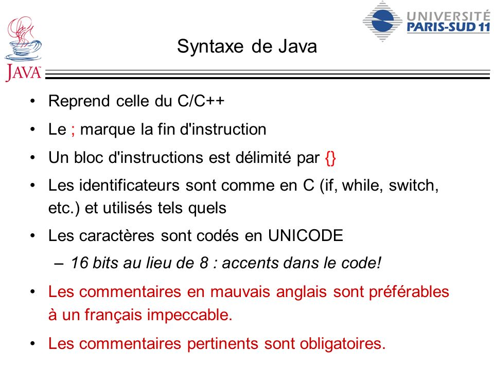 Syntaxe de Java Reprend celle du C/C++