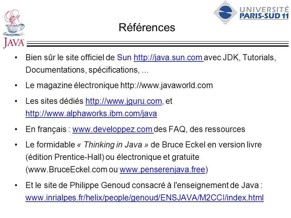 Références Bien sûr le site officiel de Sun http://java.sun.com avec JDK, Tutorials, Documentations, spécifications, ...
