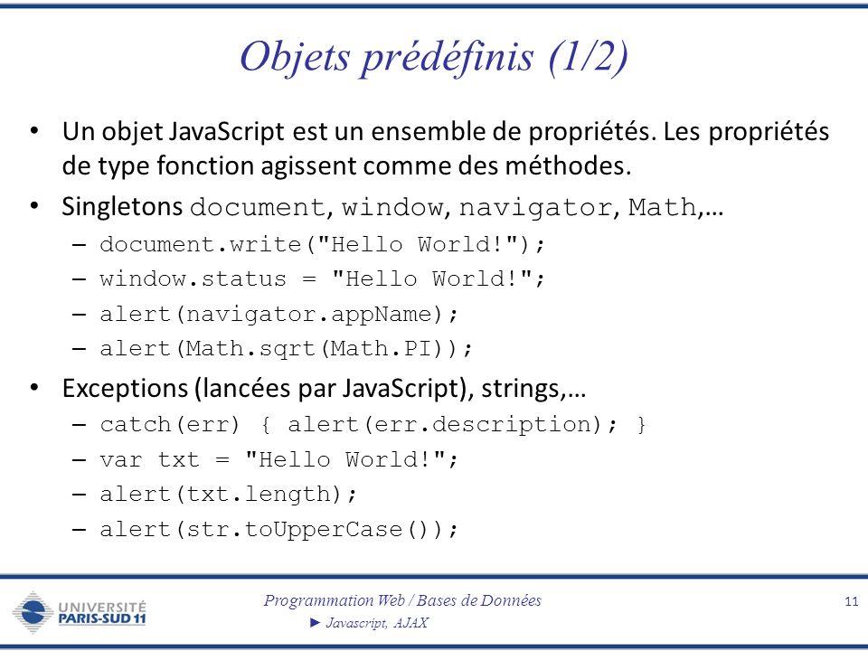 Objets prédéfinis (1/2) Un objet JavaScript est un ensemble de propriétés. Les propriétés de type fonction agissent comme des méthodes.