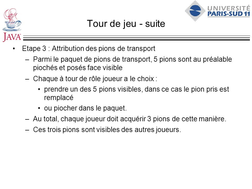 Tour de jeu - suite Etape 3 : Attribution des pions de transport