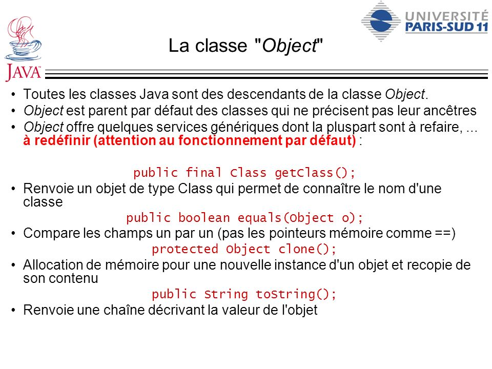 La classe Object Toutes les classes Java sont des descendants de la classe Object.
