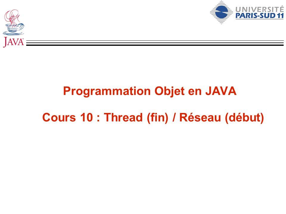 Programmation Objet en JAVA Cours 10 : Thread (fin) / Réseau (début)