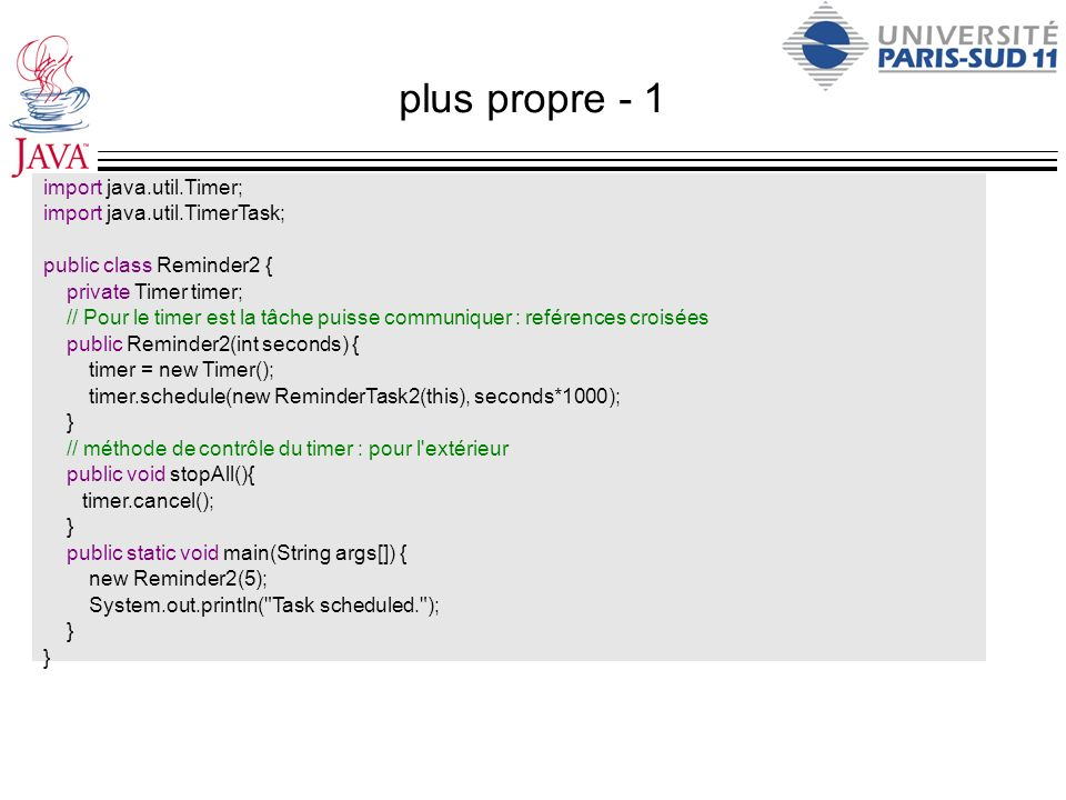 plus propre - 1 import java.util.Timer; import java.util.TimerTask;