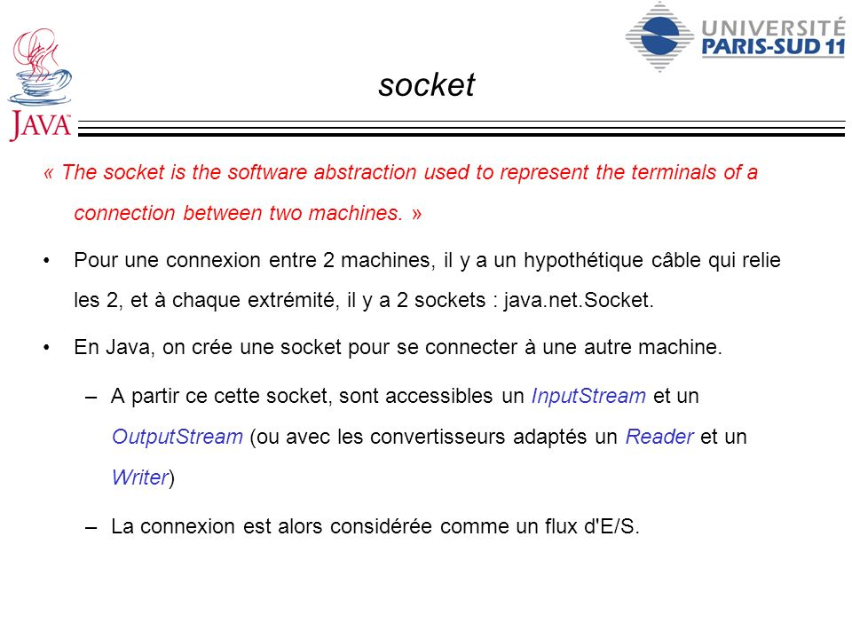 socket « The socket is the software abstraction used to represent the terminals of a connection between two machines. »