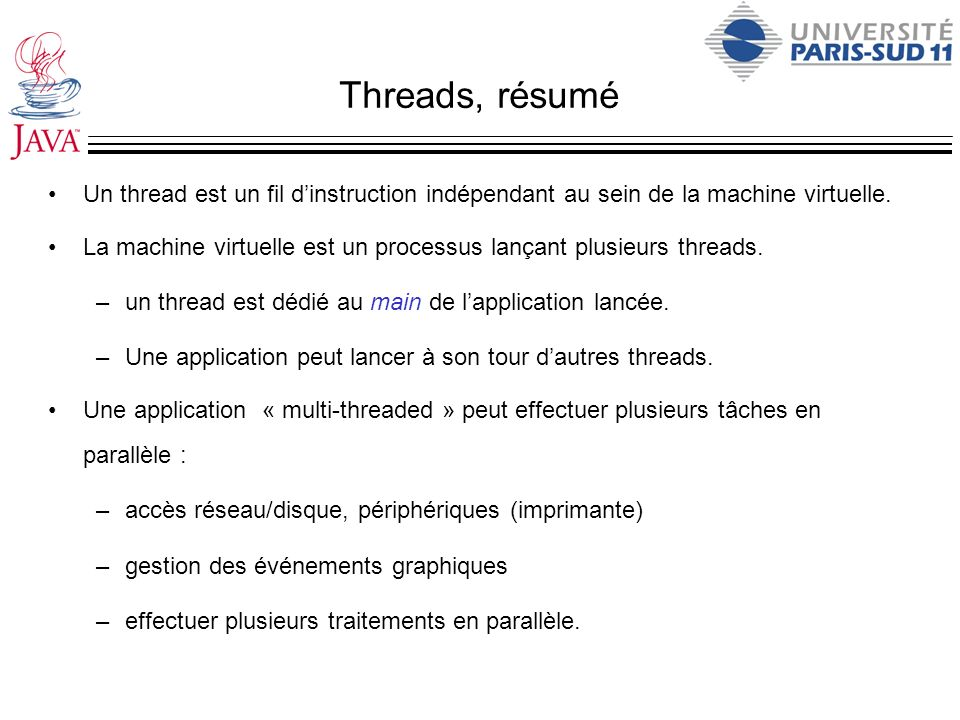 Threads, résumé Un thread est un fil d'instruction indépendant au sein de la machine virtuelle.