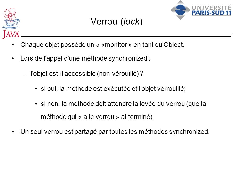 Verrou (lock) Chaque objet possède un « «monitor » en tant qu Object.