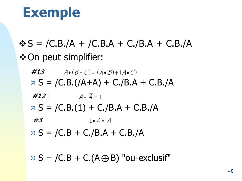 Exemple S = /C.B./A + /C.B.A + C./B.A + C.B./A On peut simplifier: