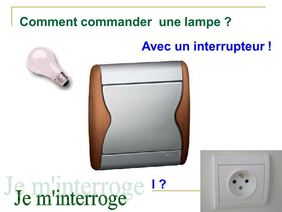Je m interroge Comment commander une lampe Avec un interrupteur !