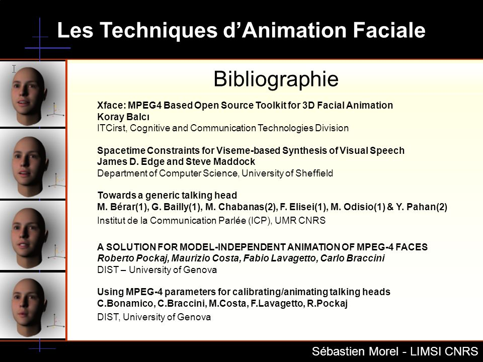 BibliographieXface: MPEG4 Based Open Source Toolkit for 3D Facial Animation. Koray Balcı. ITCirst, Cognitive and Communication Technologies Division.