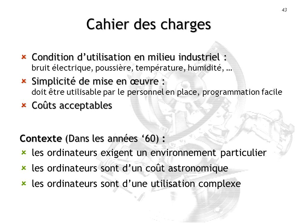 Cahier des charges Condition d'utilisation en milieu industriel : bruit électrique, poussière, température, humidité, …