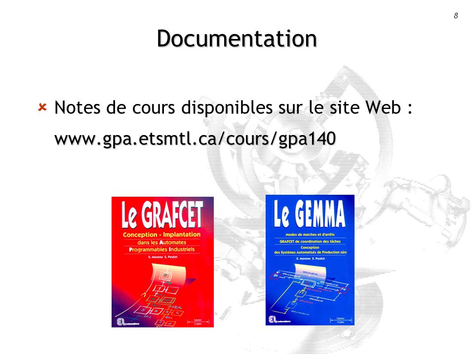 Documentation Notes de cours disponibles sur le site Web : www.gpa.etsmtl.ca/cours/gpa140