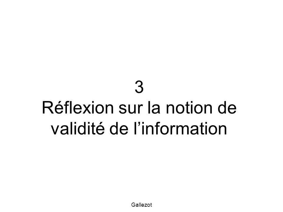 3 Réflexion sur la notion de validité de l'information