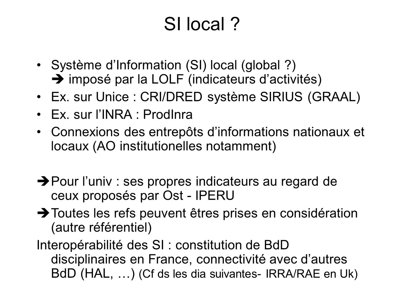 SI local Système d'Information (SI) local (global )  imposé par la LOLF (indicateurs d'activités)