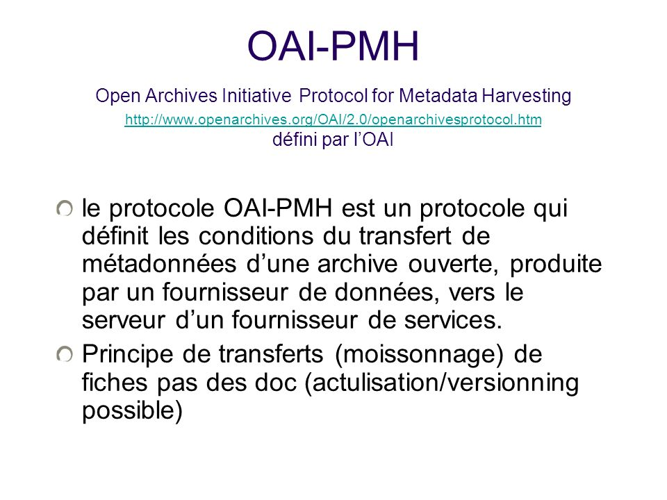OAI-PMH Open Archives Initiative Protocol for Metadata Harvesting http://www.openarchives.org/OAI/2.0/openarchivesprotocol.htm défini par l'OAI