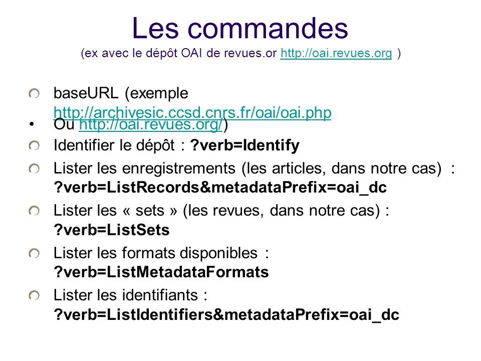 25/01/10Les commandes (ex avec le dépôt OAI de revues.or http://oai.revues.org ) baseURL (exemple http://archivesic.ccsd.cnrs.fr/oai/oai.php.