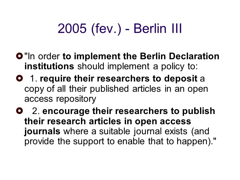25/01/10 2005 (fev.) - Berlin III. In order to implement the Berlin Declaration institutions should implement a policy to: