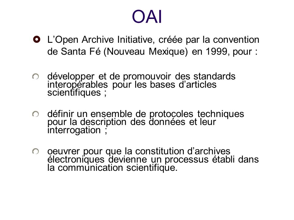 25/01/10 OAI. L'Open Archive Initiative, créée par la convention de Santa Fé (Nouveau Mexique) en 1999, pour :