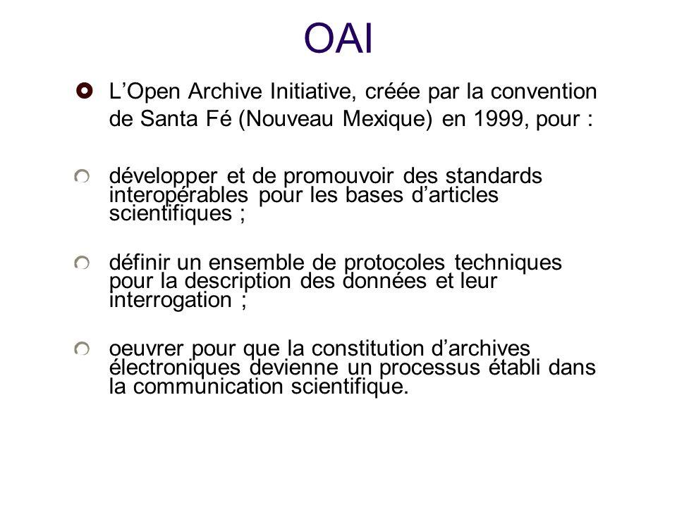 25/01/10OAI. L'Open Archive Initiative, créée par la convention de Santa Fé (Nouveau Mexique) en 1999, pour :