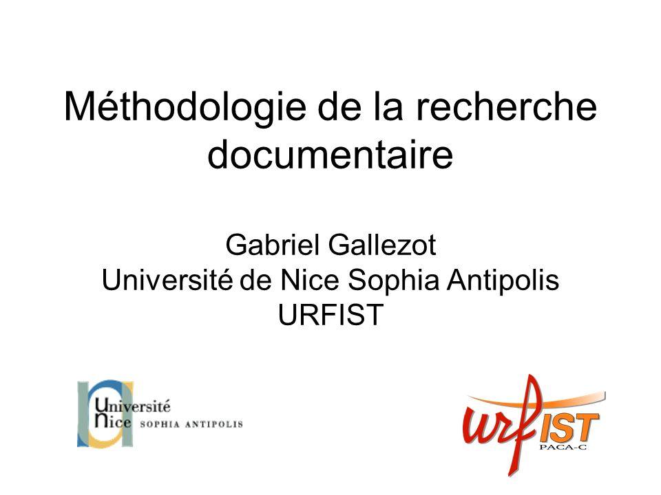 Méthodologie de la recherche documentaire Gabriel Gallezot Université de Nice Sophia Antipolis URFIST