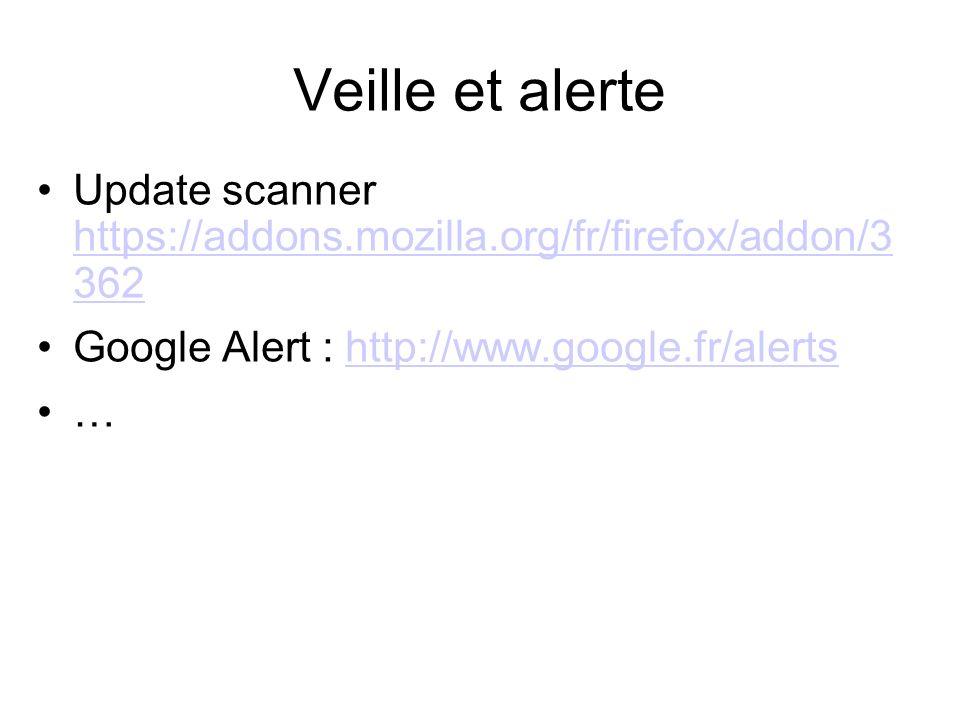 Veille et alerte Update scanner https://addons.mozilla.org/fr/firefox/addon/3 362. Google Alert : http://www.google.fr/alerts.