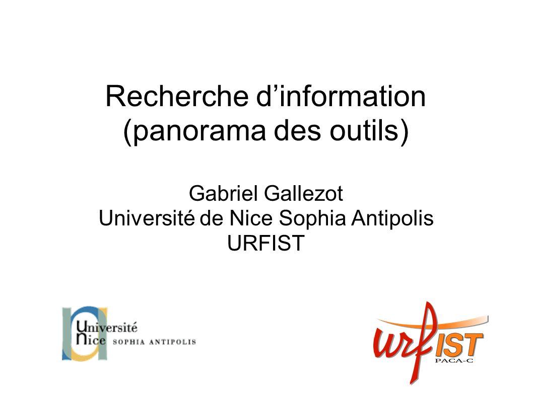 Recherche d'information (panorama des outils) Gabriel Gallezot Université de Nice Sophia Antipolis URFIST